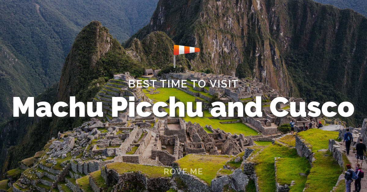 Best Time To Visit Machu Picchu 2019 Best Time To Visit Machu Picchu and Cusco 2019   Weather & 24